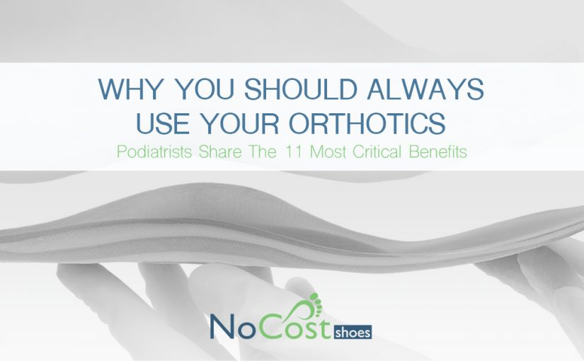 11 Critical Reasons to Wear Your Doctor-Prescribed Orthotics and Custom Insoles